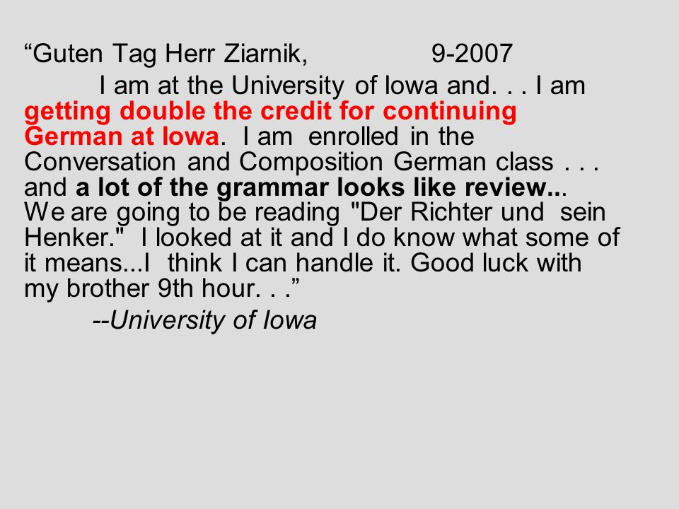 Guten Tag Herr Ziarnik, I am at the University of Iowa and...