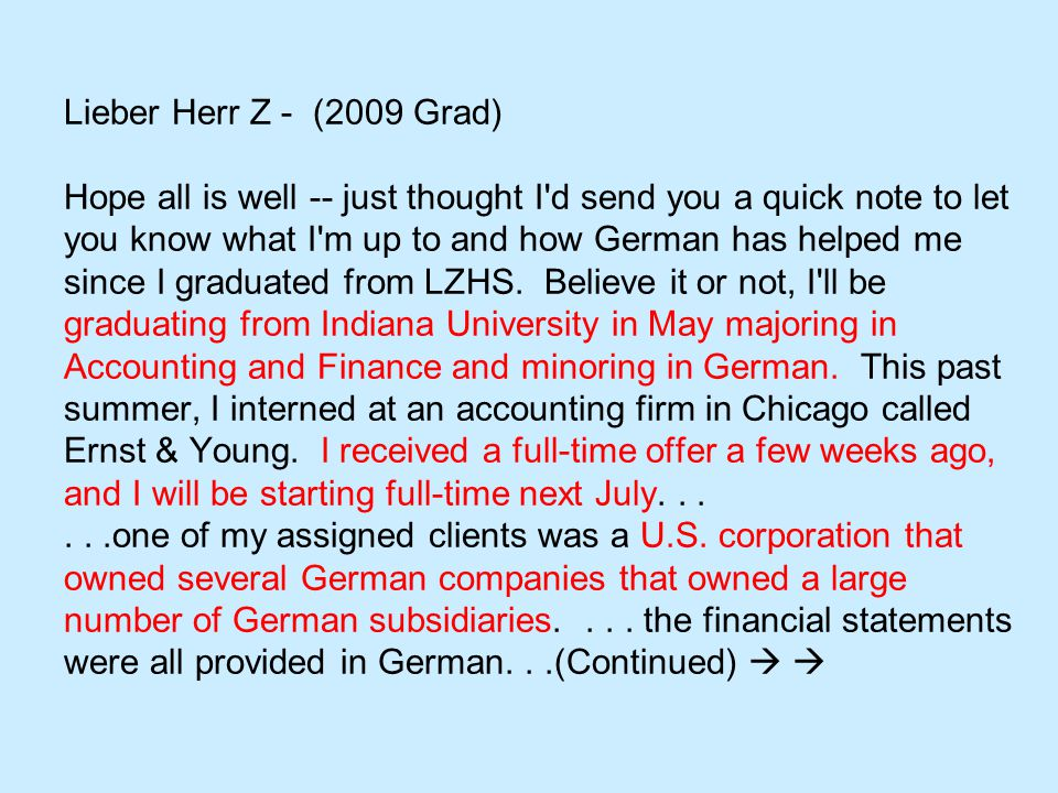 Lieber Herr Z - (2009 Grad) Hope all is well -- just thought I d send you a quick note to let you know what I m up to and how German has helped me since I graduated from LZHS.