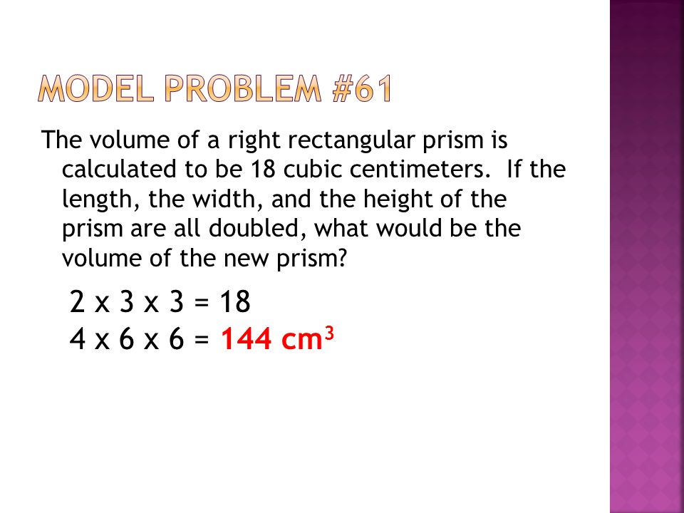 The volume of a right rectangular prism is calculated to be 18 cubic centimeters. If the length, the width, and the height of the prism are all double