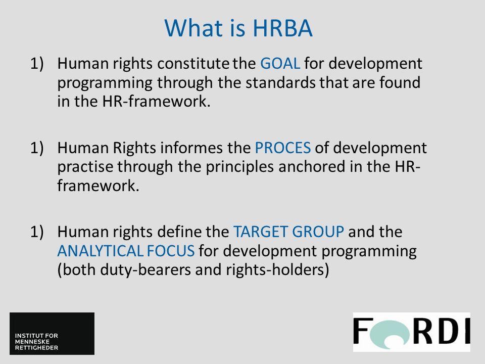 What is HRBA 1)Human rights constitute the GOAL for development programming through the standards that are found in the HR-framework.