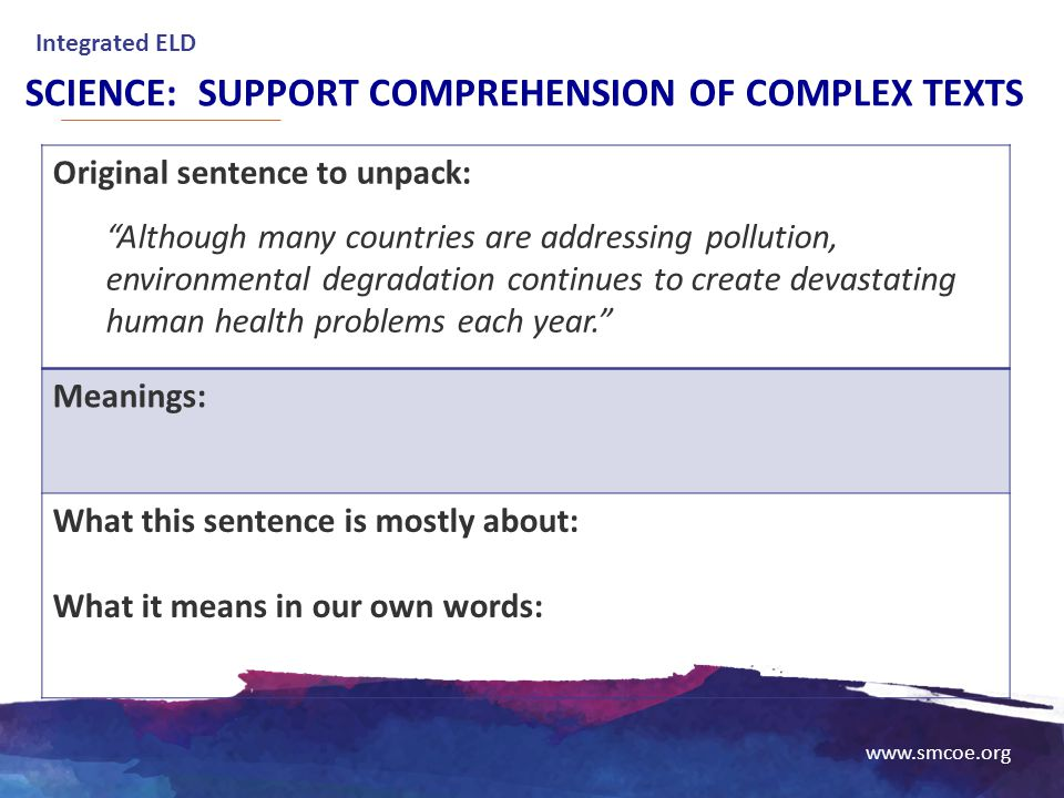 """www.smcoe.org SCIENCE: SUPPORT COMPREHENSION OF COMPLEX TEXTS Original sentence to unpack: """"Although many countries are addressing pollution, environm"""