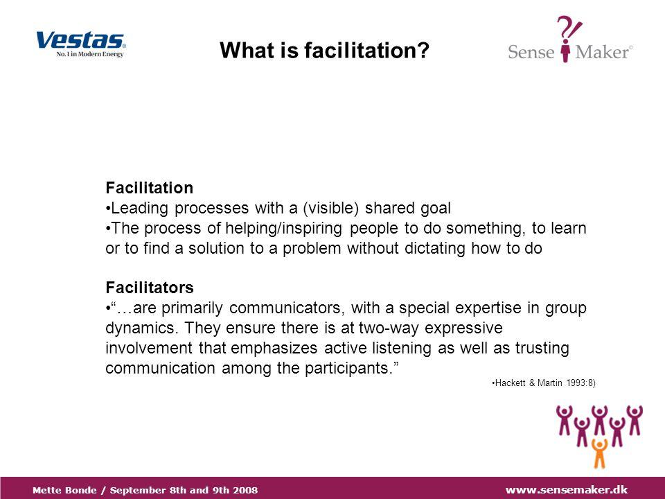 Mette Bonde / September 8th and 9th 2008 www.sensemaker.dk What is facilitation.