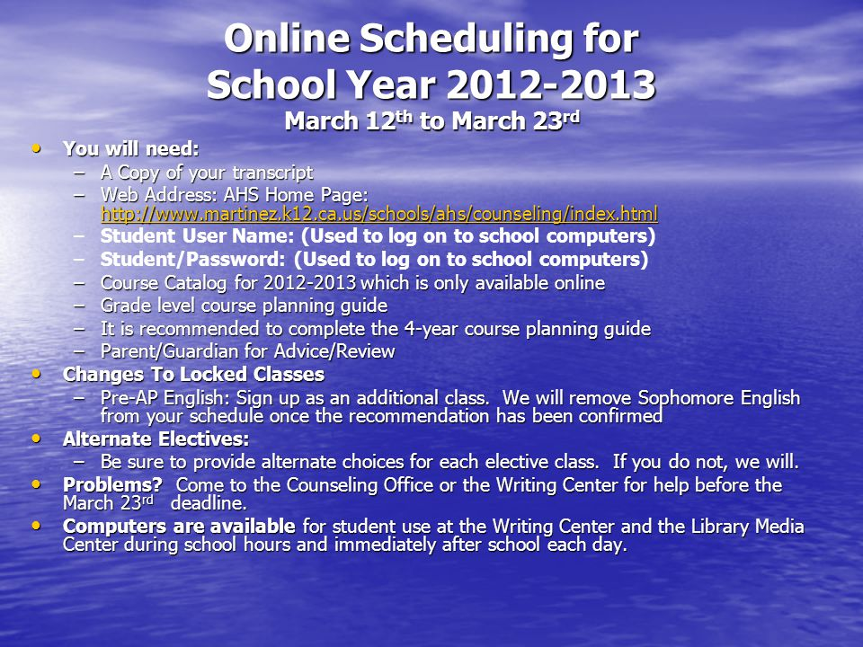 Online Scheduling for School Year 2012-2013 March 12 th to March 23 rd You will need: You will need: –A Copy of your transcript –Web Address: AHS Home