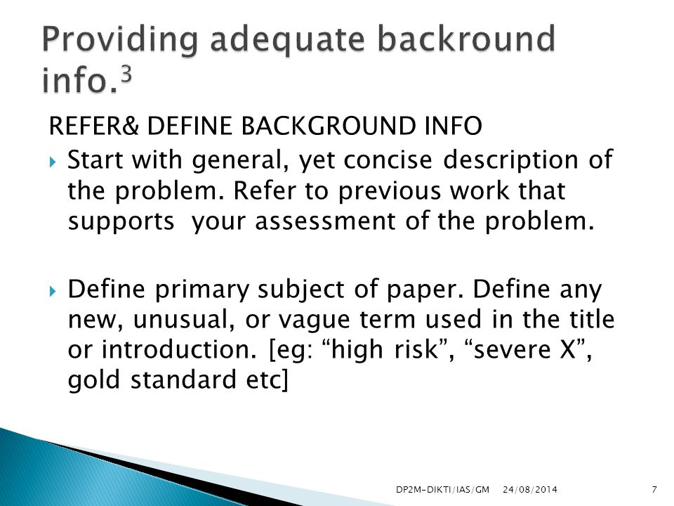 REFER& DEFINE BACKGROUND INFO  Start with general, yet concise description of the problem.