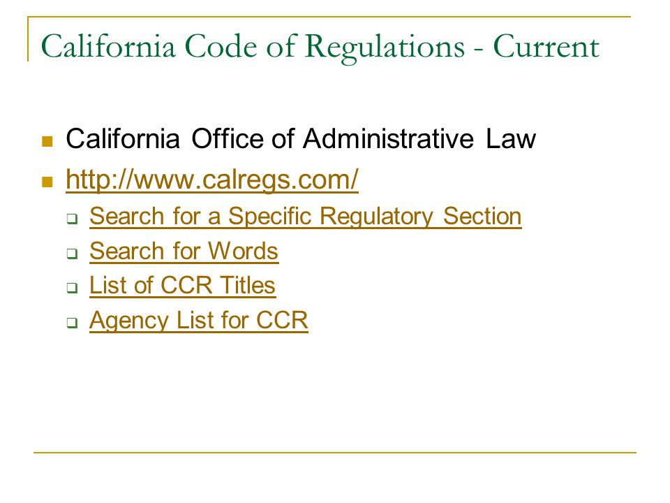 California Code of Regulations - Current California Office of Administrative Law http://www.calregs.com/  Search for a Specific Regulatory Section Search for a Specific Regulatory Section  Search for Words Search for Words  List of CCR Titles List of CCR Titles  Agency List for CCR Agency List for CCR