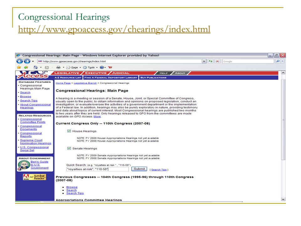 Congressional Hearings http://www.gpoaccess.gov/chearings/index.html http://www.gpoaccess.gov/chearings/index.html