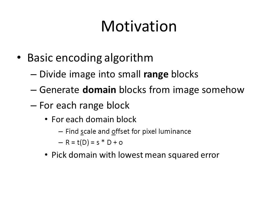 Using the GPU Encoding highly parallelizable – Range selections don't depend on other ranges – Process multiple ranges at a time – Process multiple domains for a range at a time – Process multiple pixels in range, domain, or product at a time