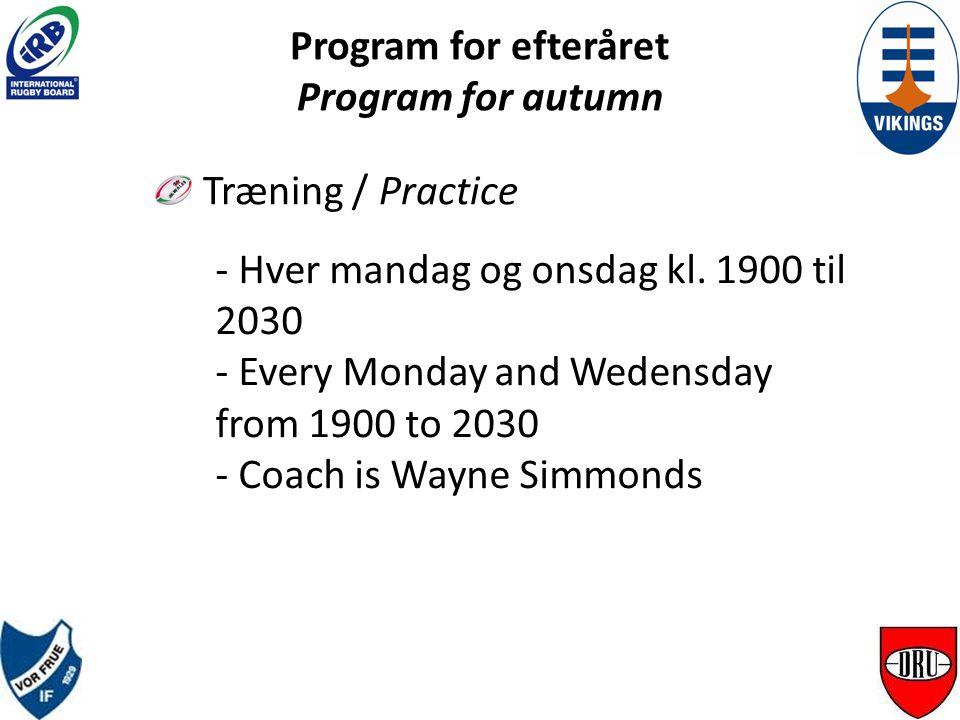 Program for efteråret Program for autumn Træning / Practice - Hver mandag og onsdag kl.
