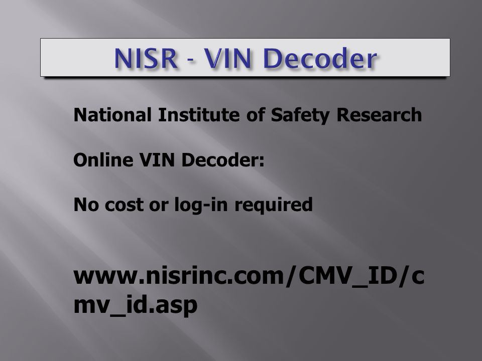 National Institute of Safety Research Online VIN Decoder: No cost or log-in required www.nisrinc.com/CMV_ID/c mv_id.asp