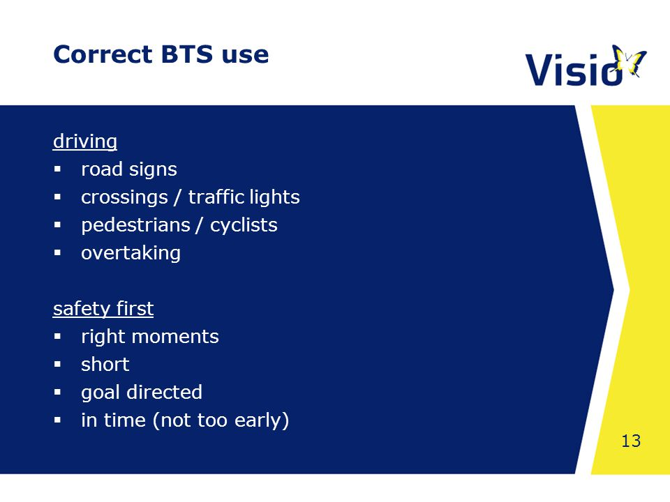 Shared Space 13 Correct BTS use driving  road signs  crossings / traffic lights  pedestrians / cyclists  overtaking safety first  right moments  short  goal directed  in time (not too early)