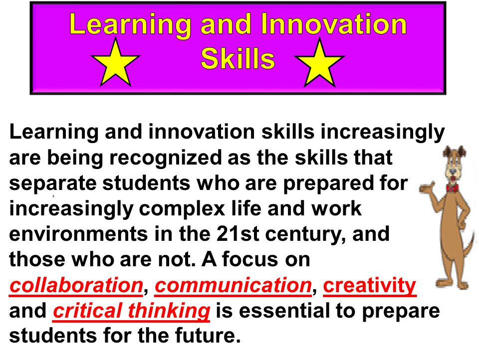Learning and innovation skills increasingly are being recognized as the skills that separate students who are prepared for increasingly complex life a