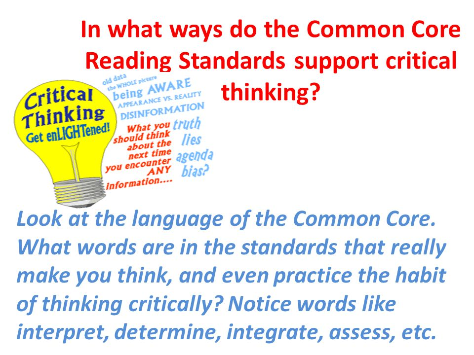 In what ways do the Common Core Reading Standards support critical thinking? Look at the language of the Common Core. What words are in the standards