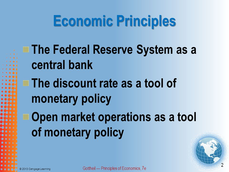 Controlling the Money Supply © 2013 Cengage Learning Gottheil — Principles of Economics, 7e 53 2.If the Fed wanted to reduce the money supply, would it purchase or sell government securities.