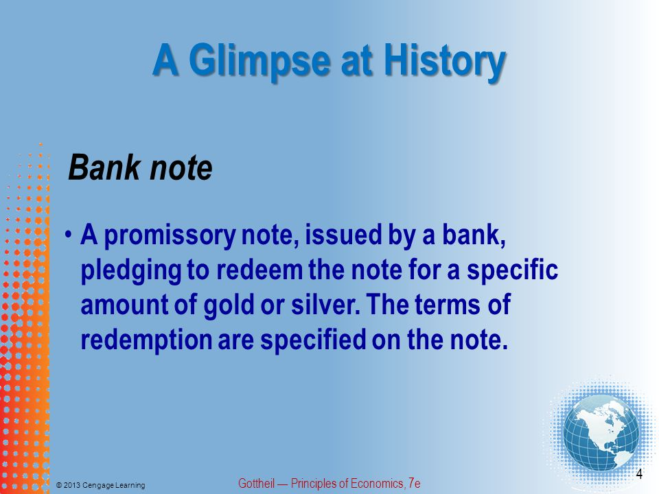 A Glimpse at History © 2013 Cengage Learning Gottheil — Principles of Economics, 7e 15 During the Civil War, Congress passed the National Bank Act, which created a national banking system and the office of the comptroller of the currency, which chartered national banks.