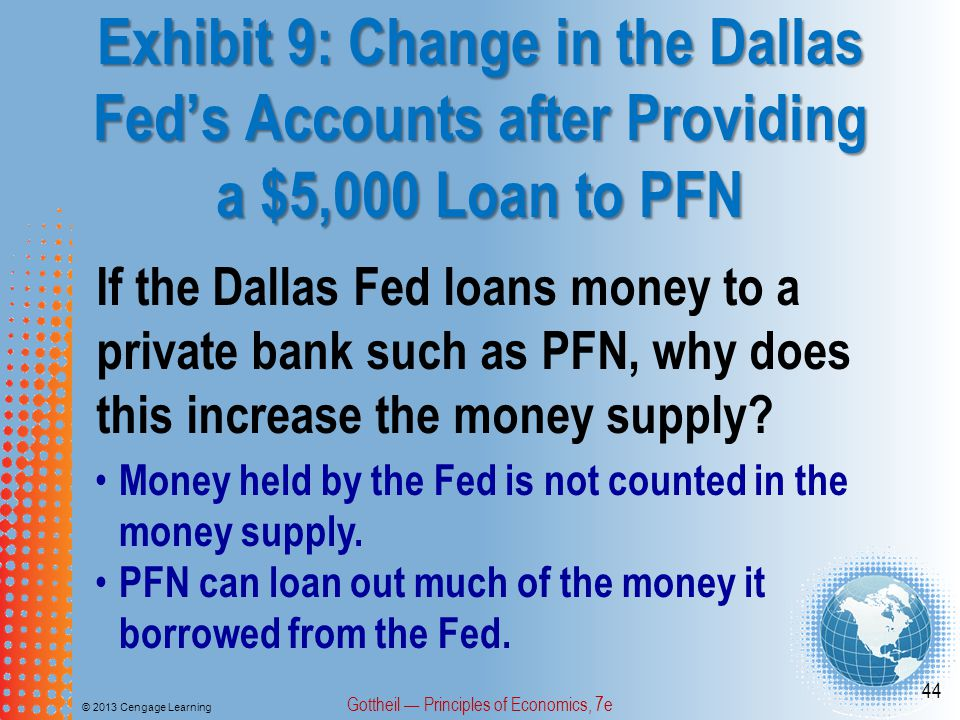 Exhibit 9: Change in the Dallas Fed's Accounts after Providing a $5,000 Loan to PFN © 2013 Cengage Learning Gottheil — Principles of Economics, 7e 44
