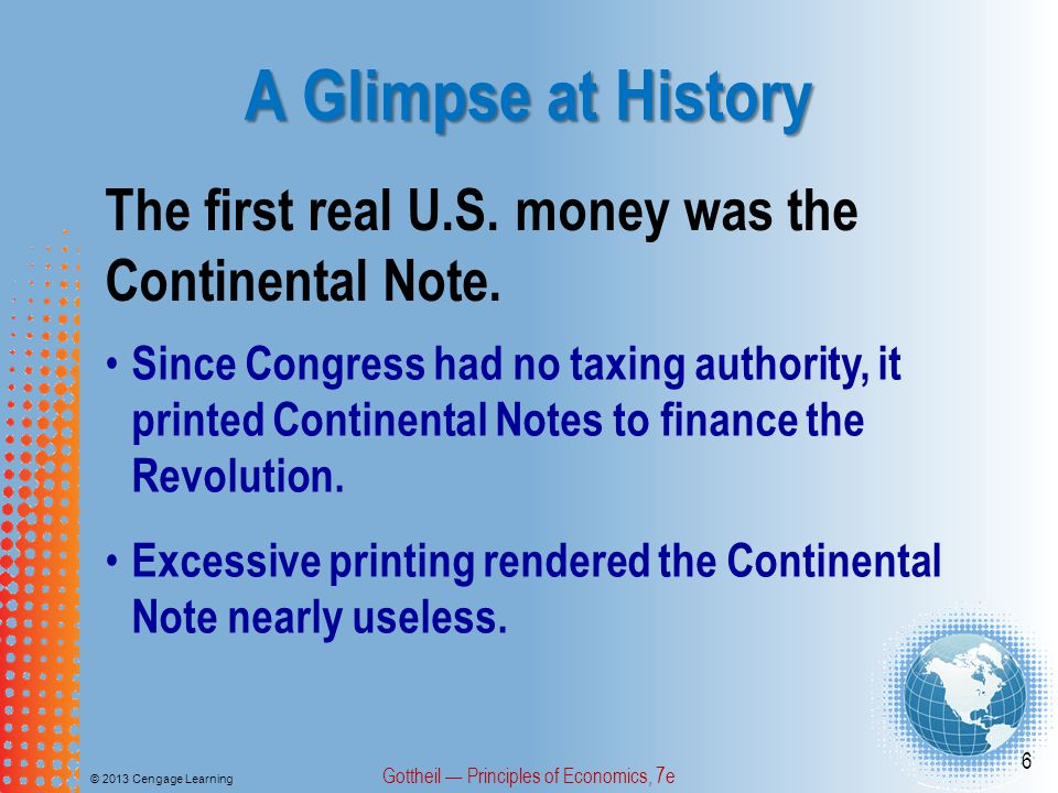 A Glimpse at History © 2013 Cengage Learning Gottheil — Principles of Economics, 7e 17 In 1907 the highly respected Knicker- bocker Trust Company collapsed.