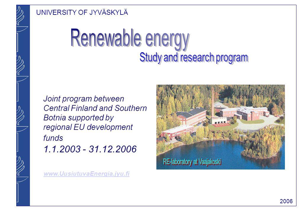 UNIVERSITY OF JYVÄSKYLÄ 2006 Renewable Energy Program Staff: 5 professors, 2 research directors, 4 researchers, coordinator, laboratory engineer 59 M.Sc.