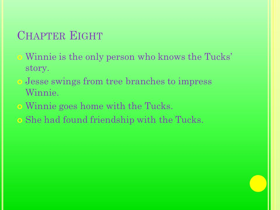 C HAPTER E IGHT Winnie is the only person who knows the Tucks' story.