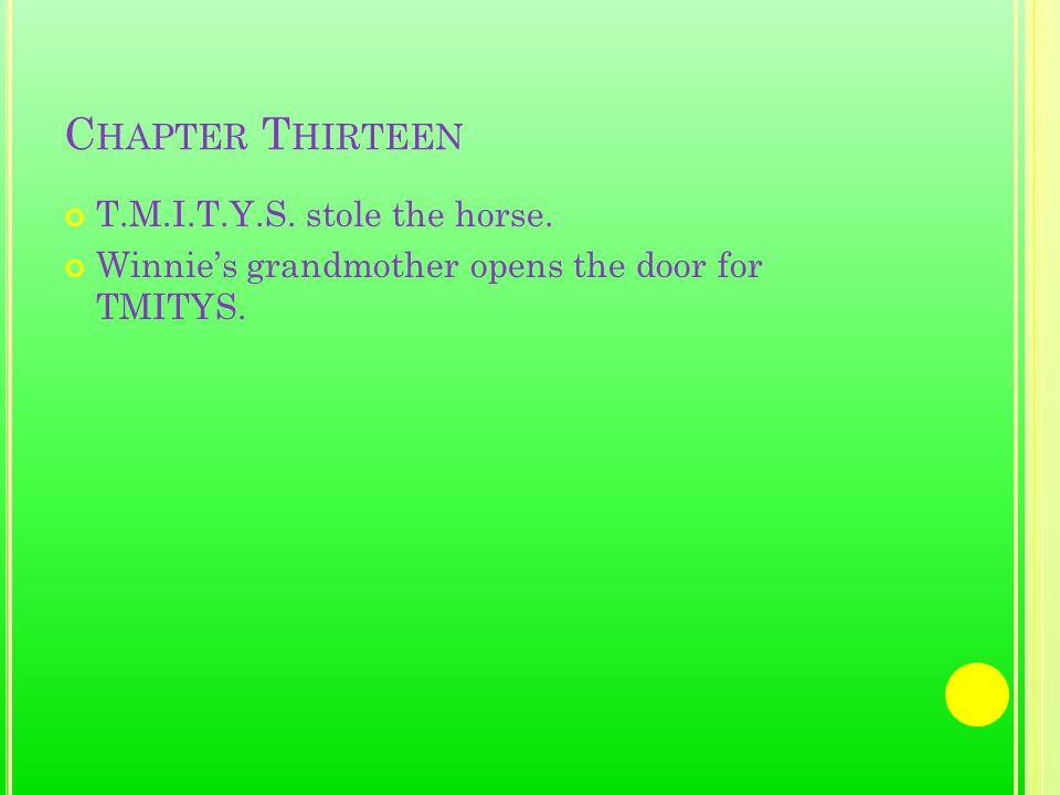 C HAPTER T HIRTEEN T.M.I.T.Y.S. stole the horse. Winnie's grandmother opens the door for TMITYS.
