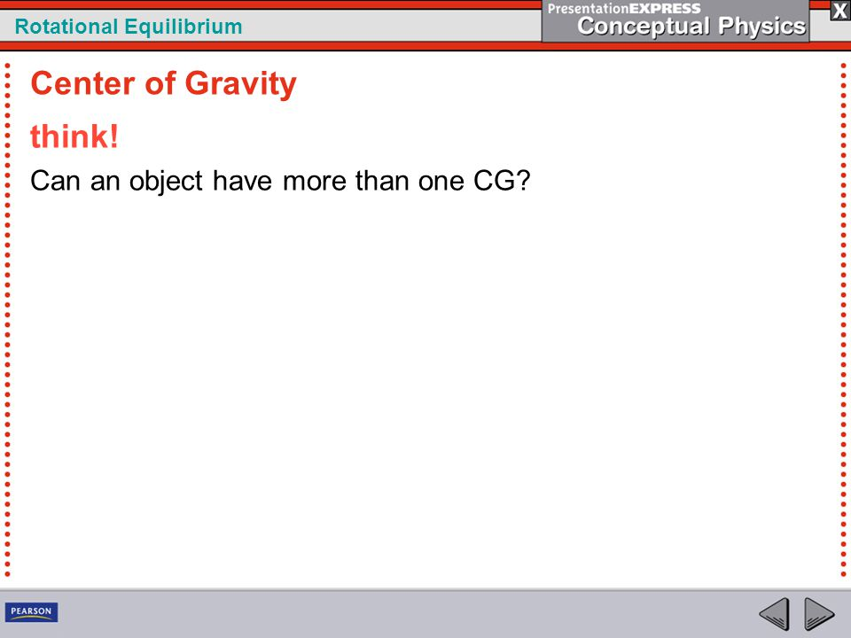Rotational Equilibrium think! Can an object have more than one CG? Center of Gravity