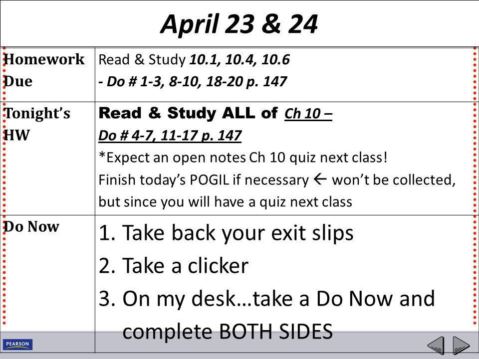 April 23 & 24 Homework Due Read & Study 10.1, 10.4, 10.6 - Do # 1-3, 8-10, 18-20 p. 147 Tonight's HW Read & Study ALL of Ch 10 – Do # 4-7, 11-17 p. 14