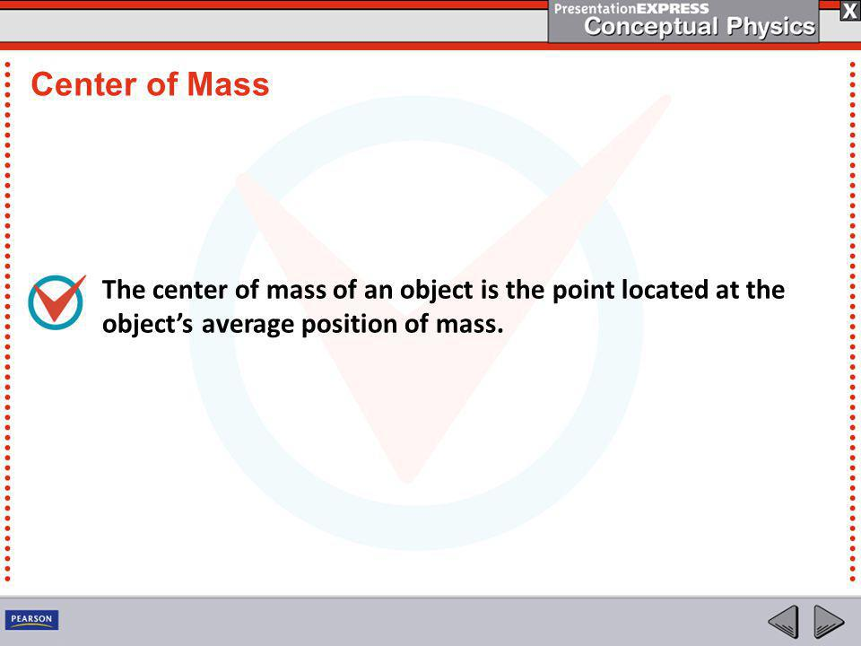 The center of mass of an object is the point located at the object's average position of mass. Center of Mass