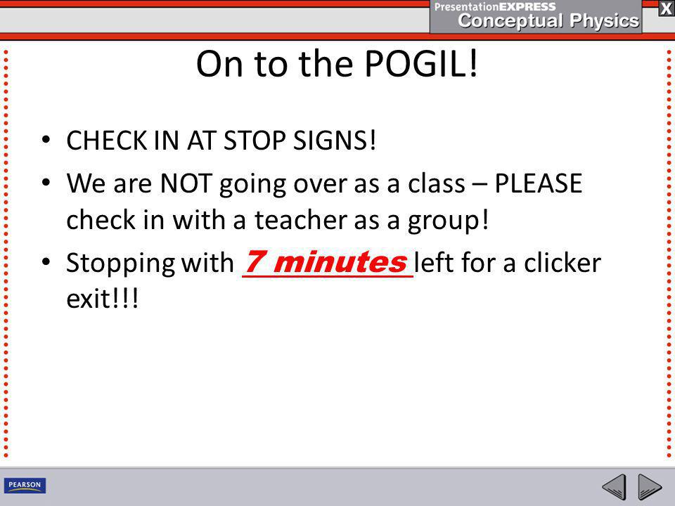 On to the POGIL! CHECK IN AT STOP SIGNS! We are NOT going over as a class – PLEASE check in with a teacher as a group! Stopping with 7 minutes left fo