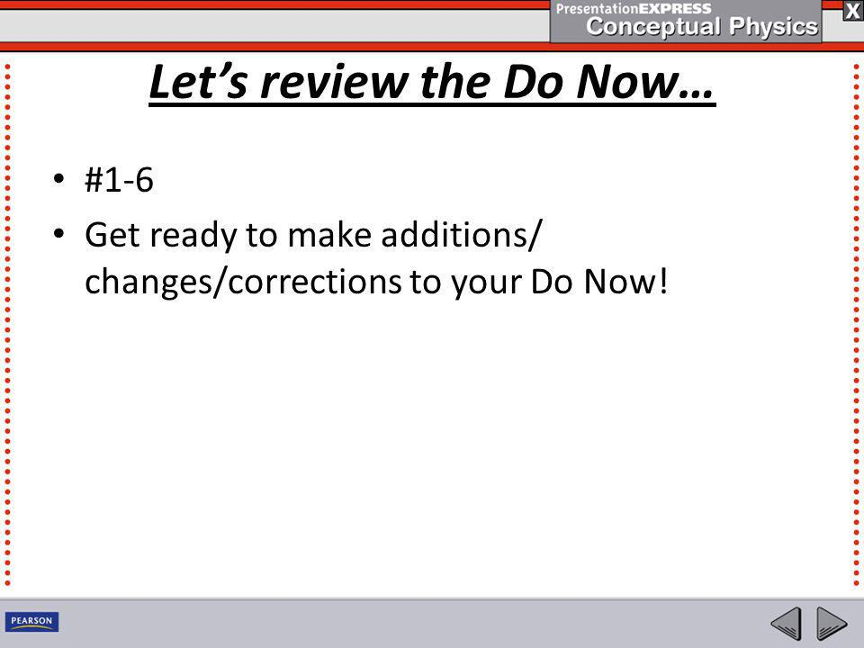 Let's review the Do Now… #1-6 Get ready to make additions/ changes/corrections to your Do Now!
