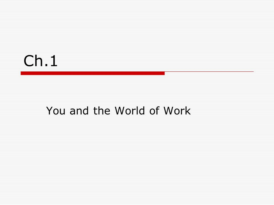 Ch.1 You and the World of Work