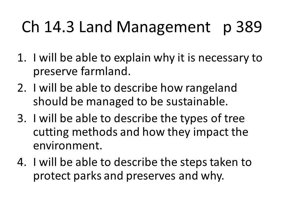 Ch 14.3 Land Management p 389 1.I will be able to explain why it is necessary to preserve farmland. 2.I will be able to describe how rangeland should
