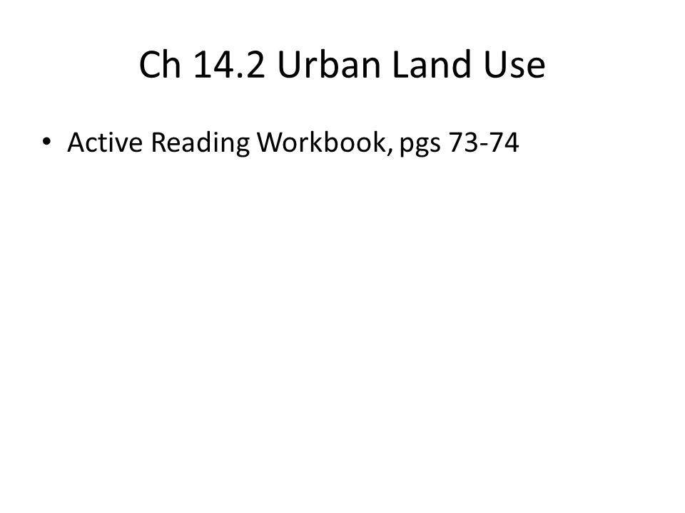 Ch 14.2 Urban Land Use Active Reading Workbook, pgs 73-74