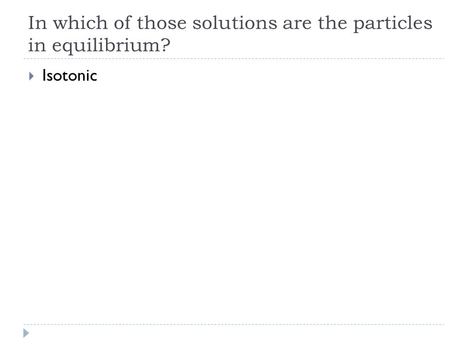 In which of those solutions are the particles in equilibrium?  Isotonic