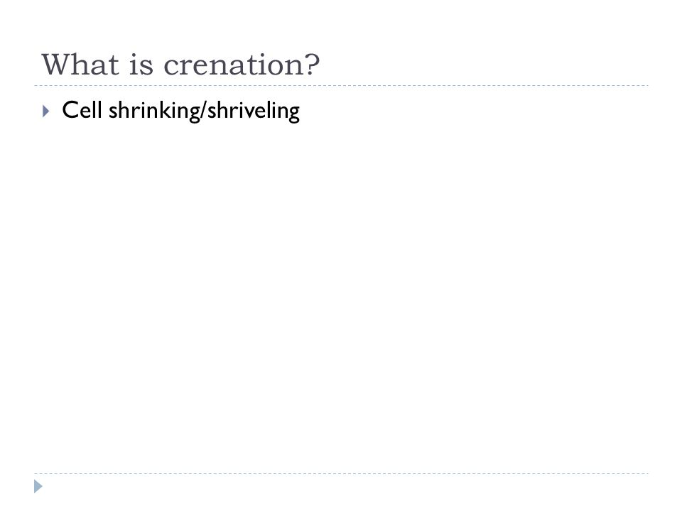 What is crenation?  Cell shrinking/shriveling