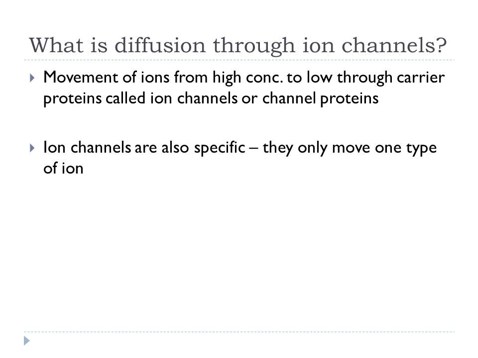 What is diffusion through ion channels. Movement of ions from high conc.