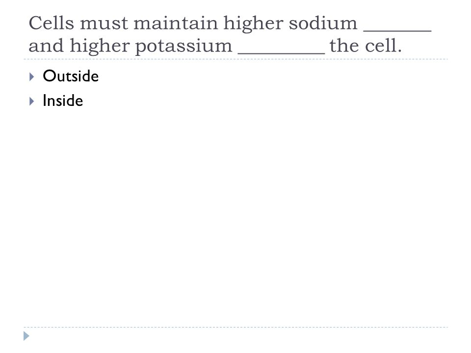 Cells must maintain higher sodium _______ and higher potassium _________ the cell.