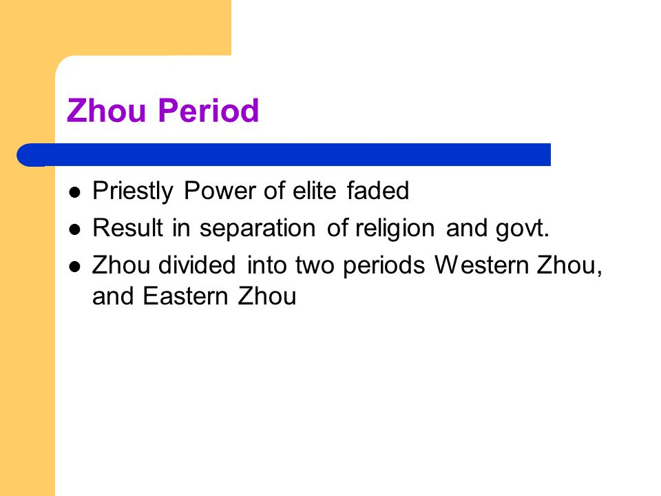 Zhou Period Priestly Power of elite faded Result in separation of religion and govt.
