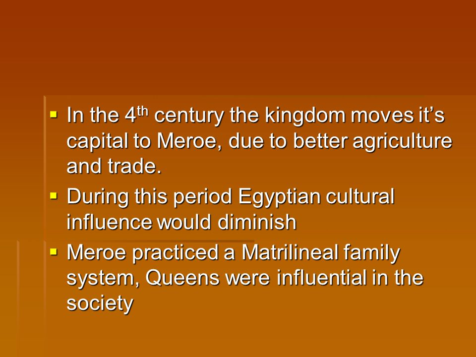  In the 4 th century the kingdom moves it's capital to Meroe, due to better agriculture and trade.