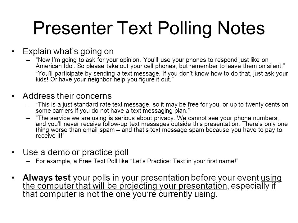 Presenter Text Polling Notes Explain what's going on – Now I'm going to ask for your opinion.