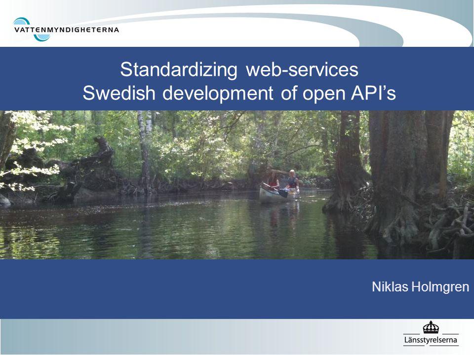 Standardizing web-services Swedish development of open API's Niklas Holmgren