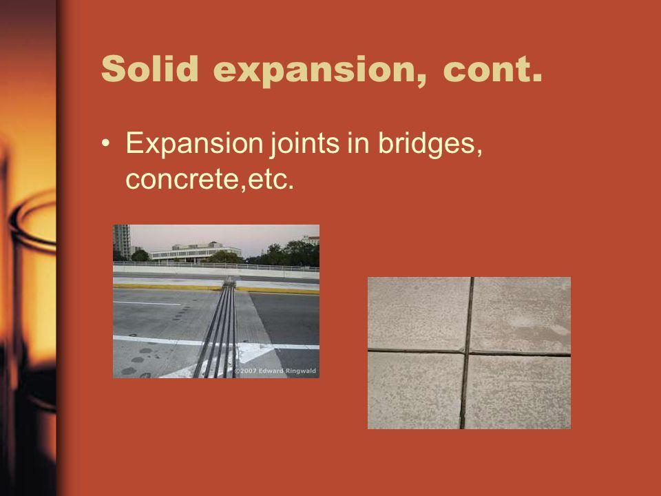 Solid expansion, cont. Expansion joints in bridges, concrete,etc.