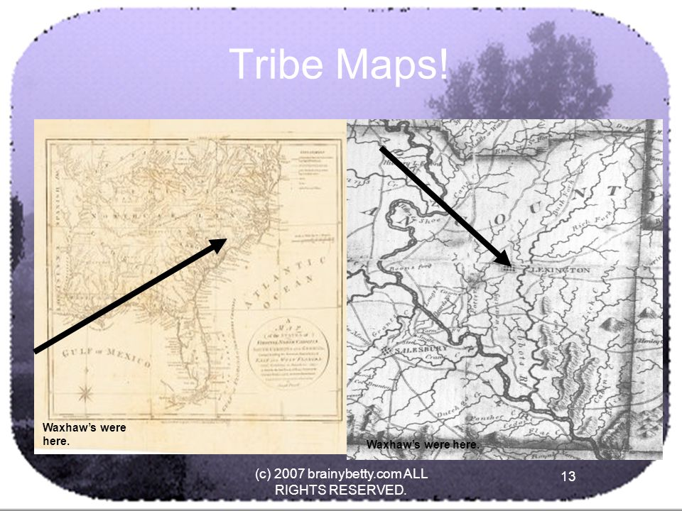 13 (c) 2007 brainybetty.com ALL RIGHTS RESERVED. 13 Tribe Maps! Waxhaw's were here.