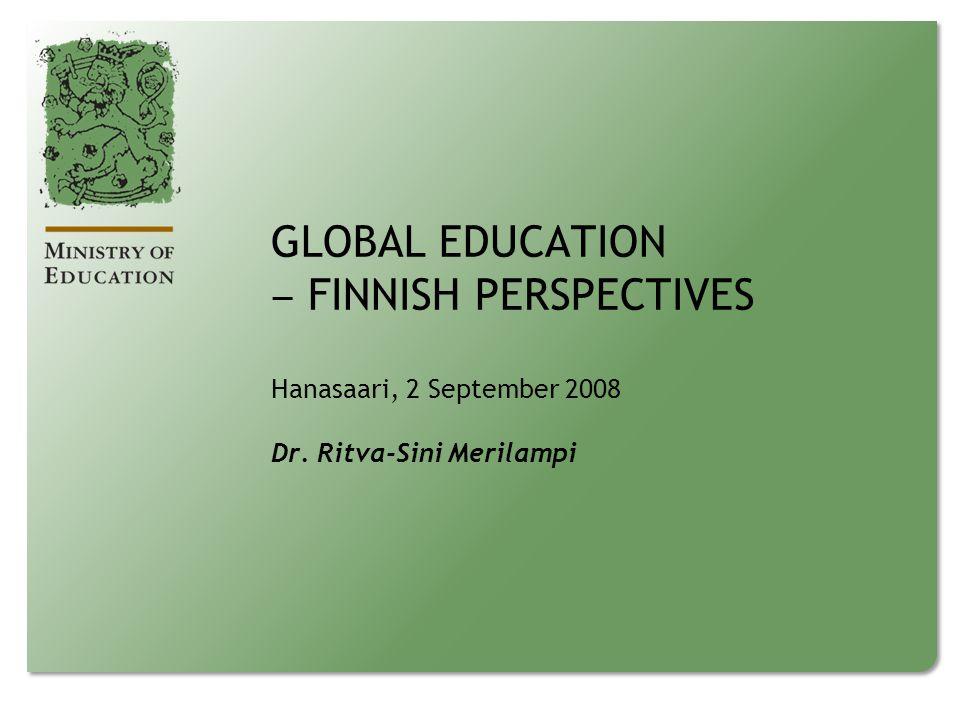 GLOBAL EDUCATION ‒ FINNISH PERSPECTIVES Hanasaari, 2 September 2008 Dr. Ritva-Sini Merilampi