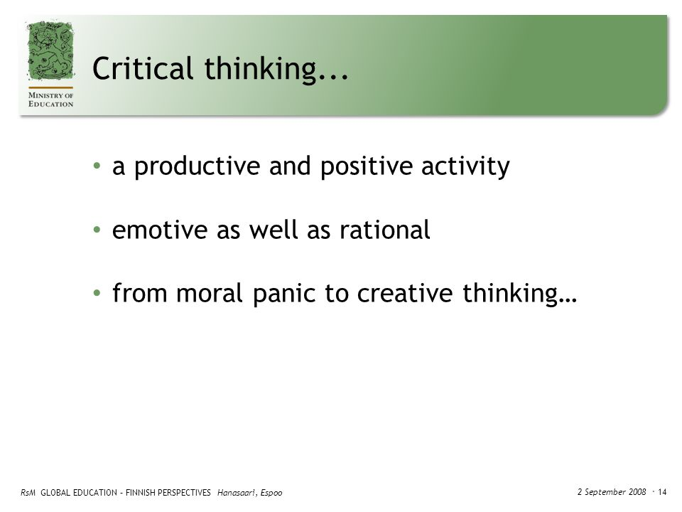 RsM GLOBAL EDUCATION – FINNISH PERSPECTIVES Hanasaari, Espoo 2 September 2008 ・ 14 Critical thinking...