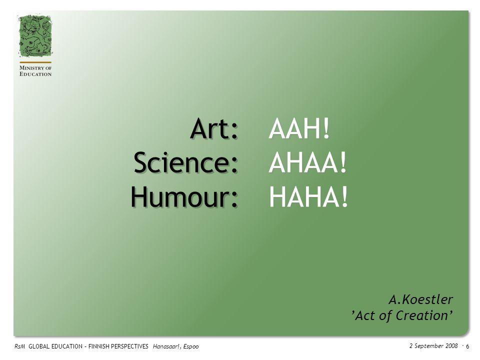 Art: Science: Humour: RsM GLOBAL EDUCATION – FINNISH PERSPECTIVES Hanasaari, Espoo 2 September 2008 ・ 6 AAH.