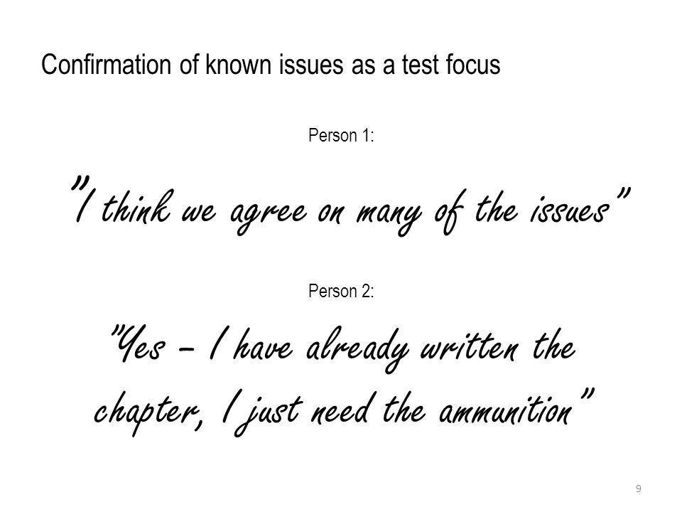 Confirmation of known issues as a test focus Person 1: I think we agree on many of the issues Person 2: Yes – I have already written the chapter, I just need the ammunition 9