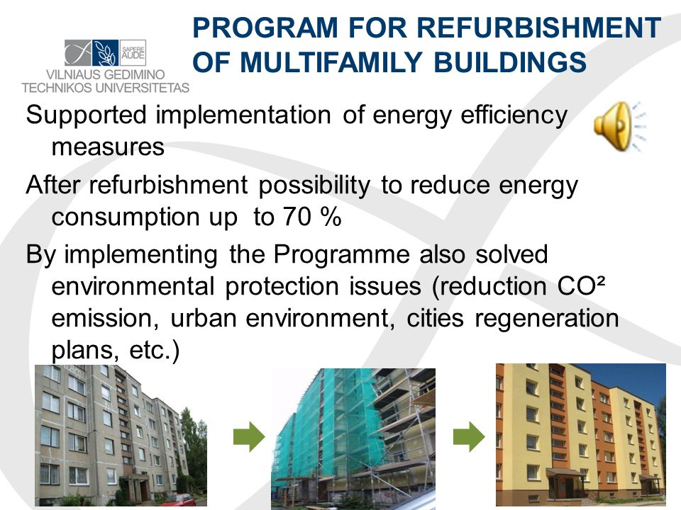 ENERGY SAVING POSSIBILITIES Experience from energy efficiency upgrading projects Lithuania shows that a combination of measures: o replacement of windows and external doors o insulation of external surfaces: roofs and walls o retrofit of heating substations and balancing of heat distribution around the building reduce energy consumption by around 50%.
