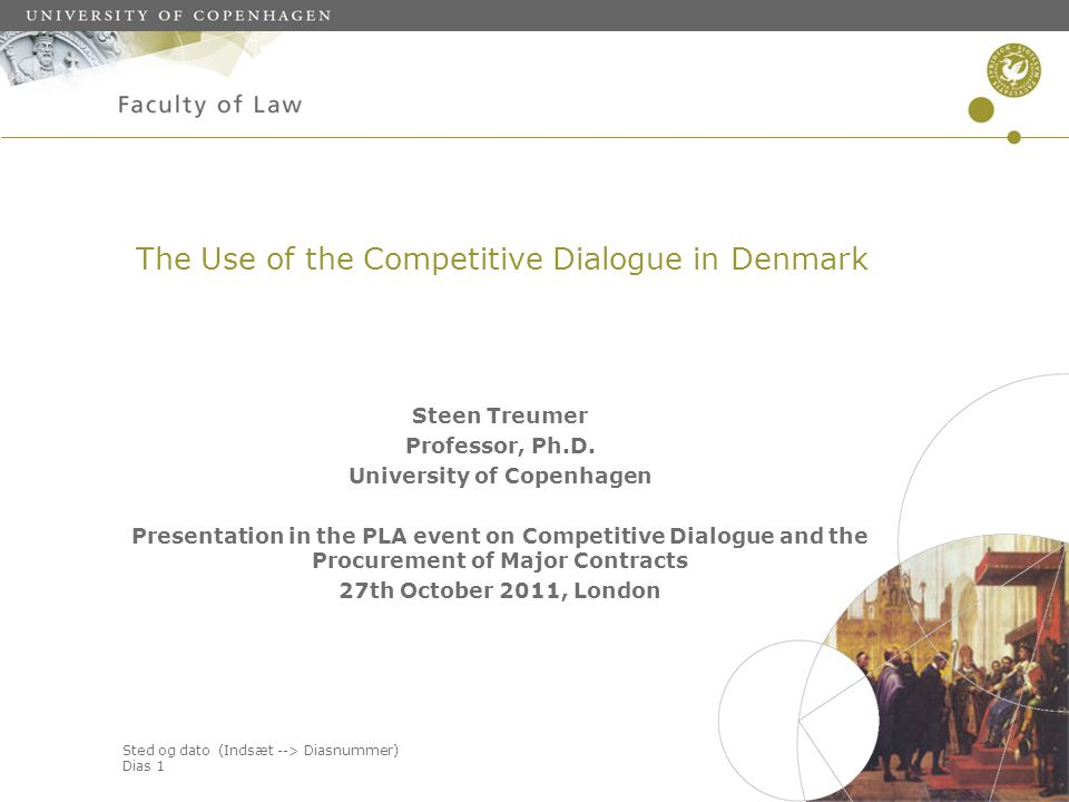 Sted og dato (Indsæt --> Diasnummer) Dias 1 The Use of the Competitive Dialogue in Denmark Steen Treumer Professor, Ph.D.