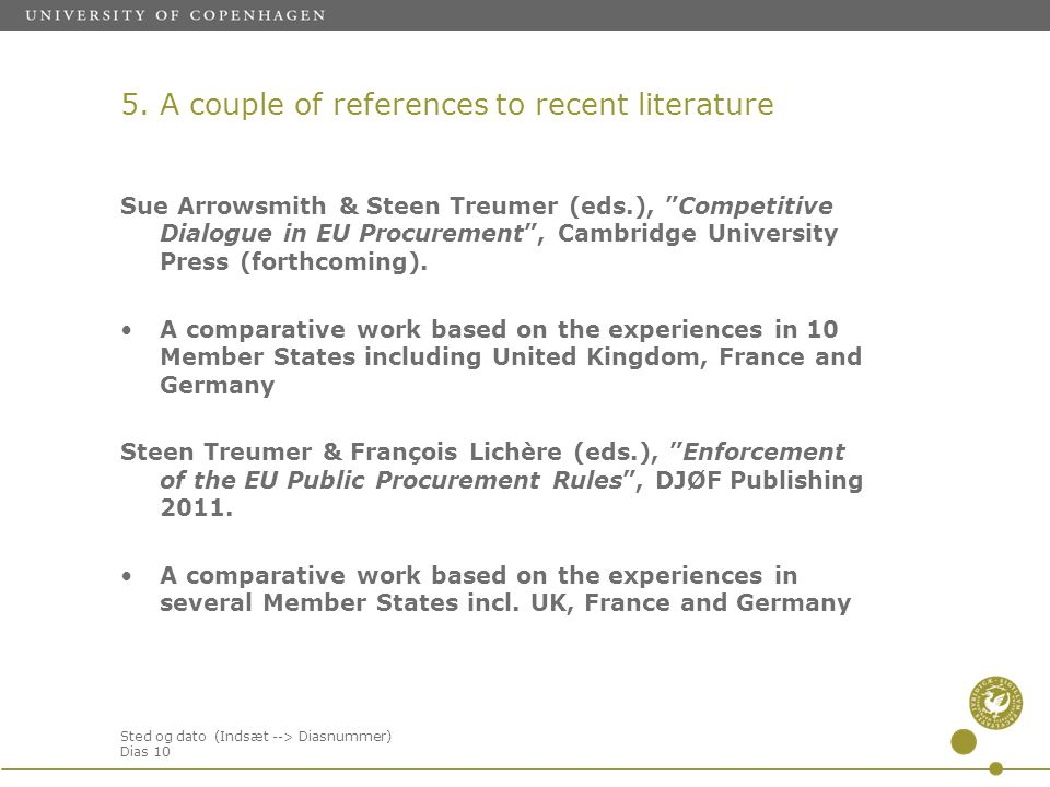 Sted og dato (Indsæt --> Diasnummer) Dias 10 Sue Arrowsmith & Steen Treumer (eds.), Competitive Dialogue in EU Procurement , Cambridge University Press (forthcoming).