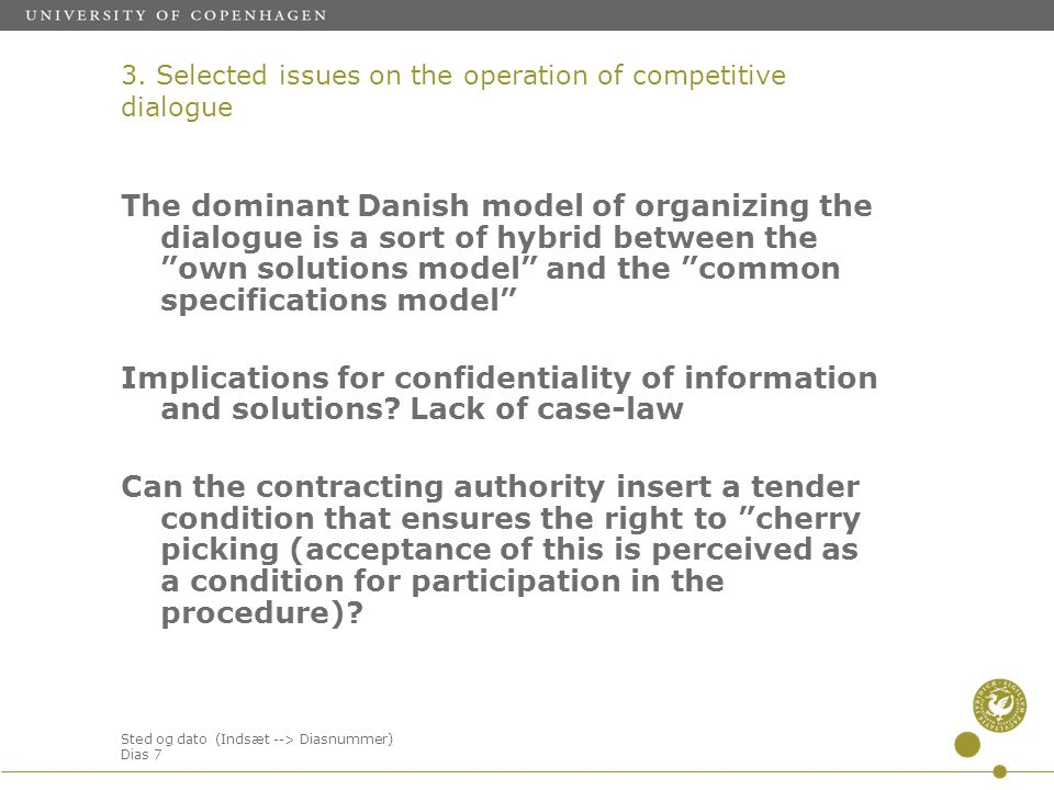 Sted og dato (Indsæt --> Diasnummer) Dias 7 The dominant Danish model of organizing the dialogue is a sort of hybrid between the own solutions model and the common specifications model Implications for confidentiality of information and solutions.
