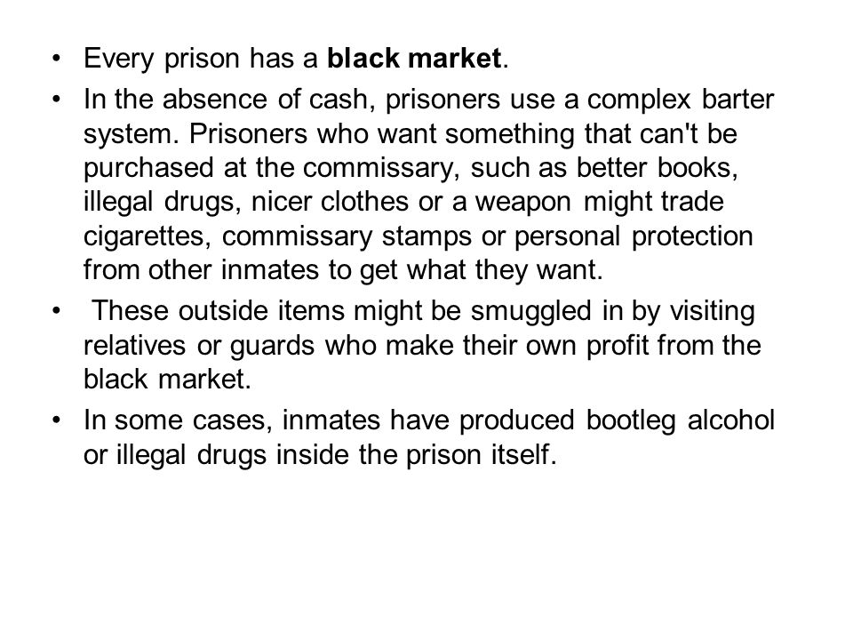 Every prison has a black market. In the absence of cash, prisoners use a complex barter system.